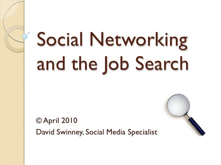 Social Networking and the Job Search  © April 2010 David Swinney, Social Media Specialist