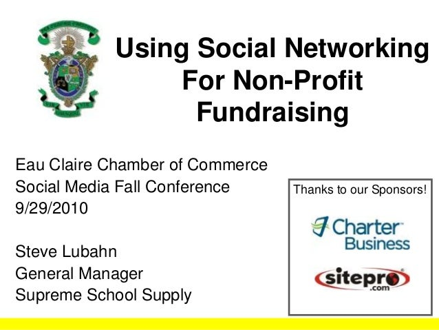 Using Social Networking For Non-Profit Fundraising Eau Claire Chamber of Commerce Social Media Fall Conference 9/29/2010 S...