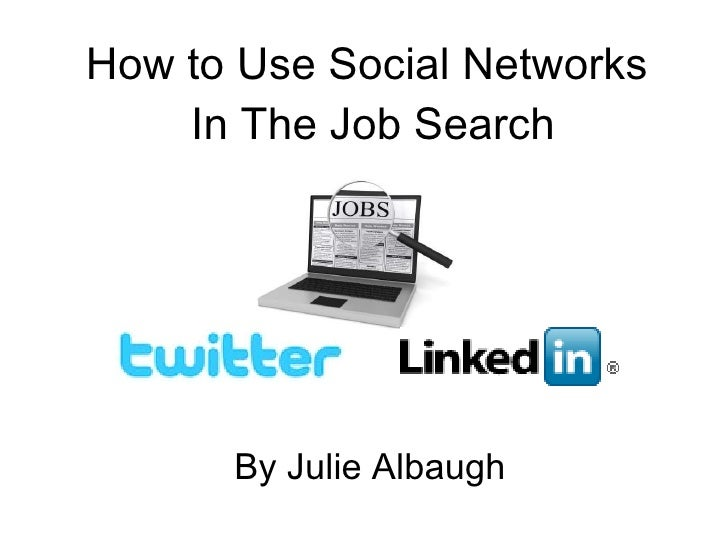 How to Use Social Networks  In The Job Search By Julie Albaugh