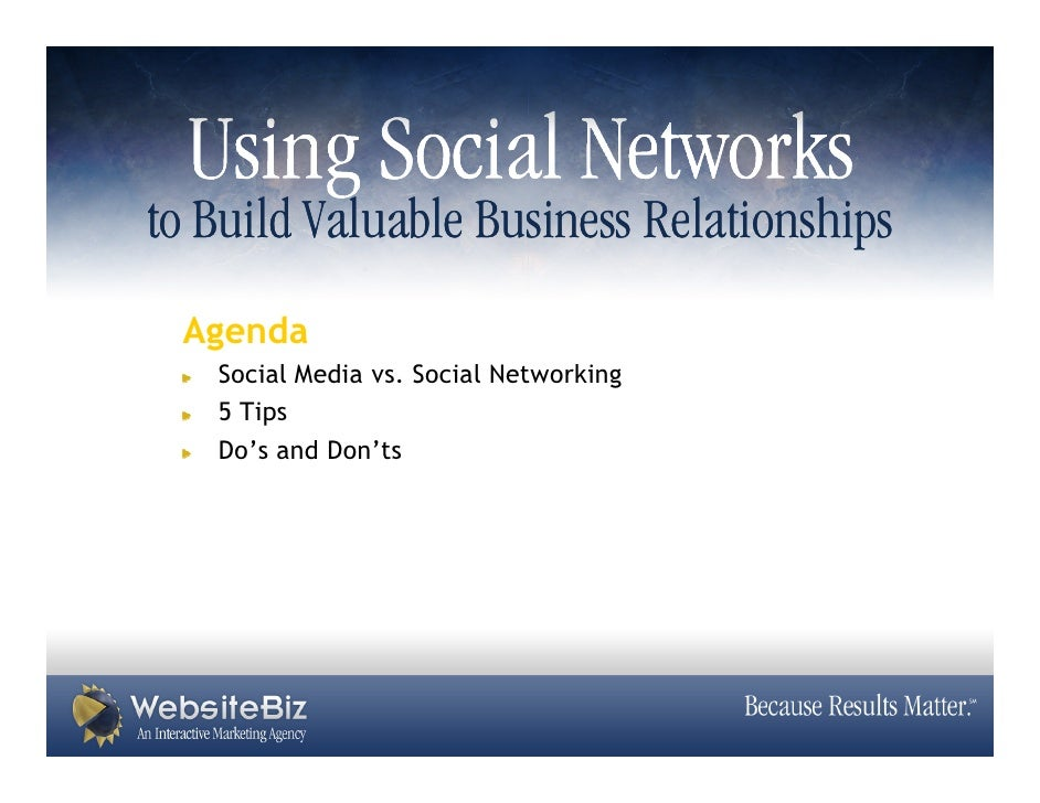 to Build Valuable Business Relationships  Agenda    Social Media vs. Social Networking    5 Tips    Do's and Don'ts