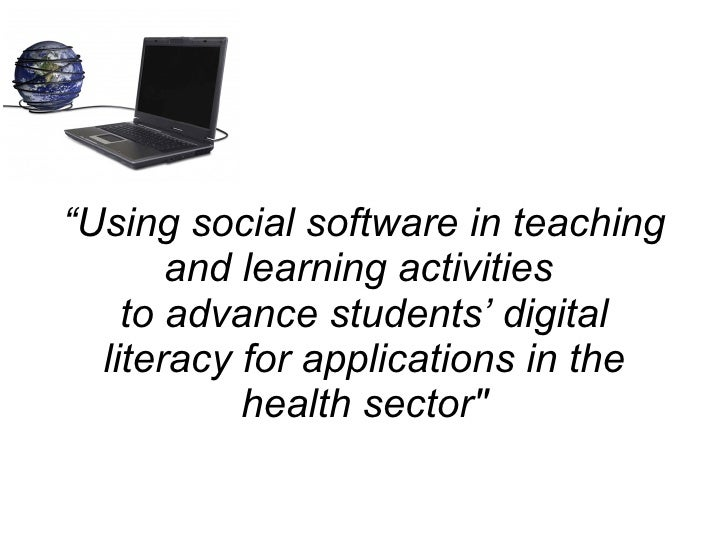 """"""" Using social software in teaching and learning activities  to advance students' digital literacy for applications in the..."""