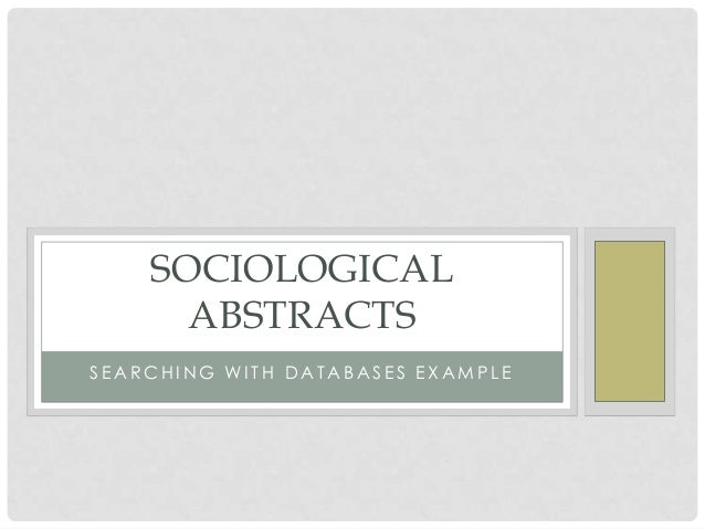SOCIOLOGICAL ABSTRACTS SEARCHING WITH DATABASES EXAMPLE