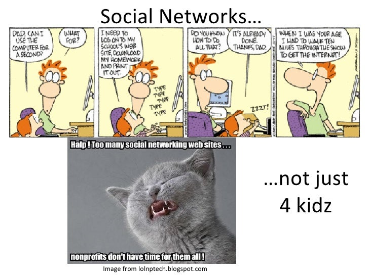 Social Networks… … not just 4 kidz Image from lolnptech.blogspot.com