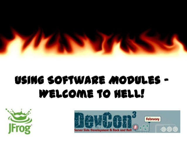 Using Software Modules -Welcome to Hell!
