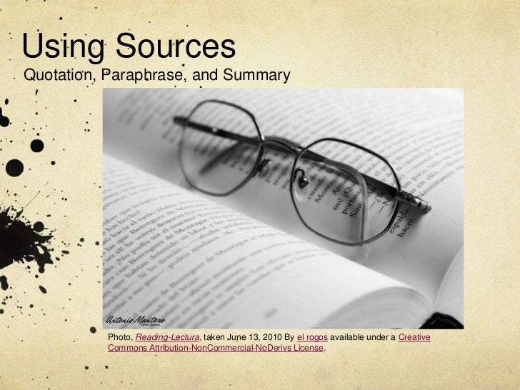 Using SourcesQuotation, Paraphrase, and Summary          Photo, Reading-Lectura, taken June 13, 2010 By el rogos available...