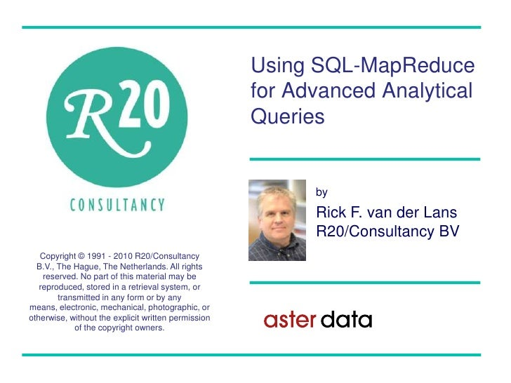 Using SQL-MapReduce for Advanced Analytical Queries<br />by<br />Rick F. van der LansR20/Consultancy BV<br />