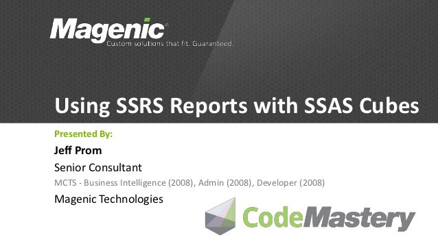 Using SSRS Reports with SSAS CubesPresented By:Jeff PromSenior ConsultantMCTS - Business Intelligence (2008), Admin (2008)...
