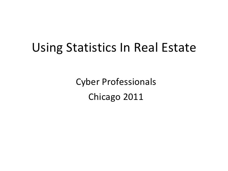 Using Statistics In Real Estate Cyber Professionals Chicago 2011