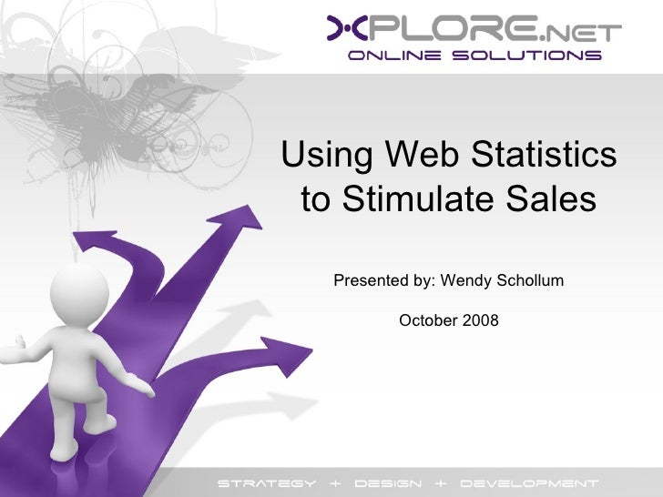 Using Web Statistics to Stimulate Sales Presented by: Wendy Schollum October 2008