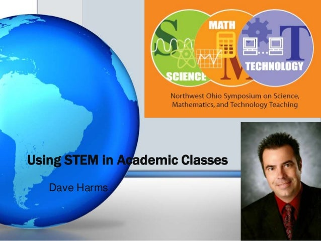 Using STEM in Academic Classes Dave Harms