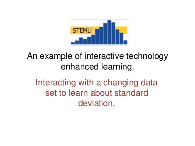 An example of interactive technology enhanced learning. Interacting with a changing data set to learn about standard devia...