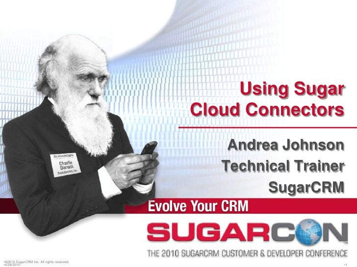 ©2010 SugarCRM Inc. All rights reserved.<br />Using Sugar Cloud Connectors<br />Andrea Johnson<br />Technical Trainer<br /...