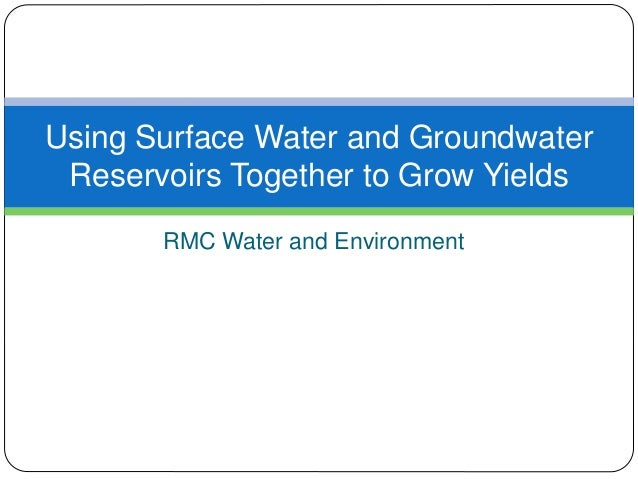 RMC Water and Environment Using Surface Water and Groundwater Reservoirs Together to Grow Yields