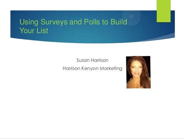 Using Surveys and Polls to Build Your List  Susan Harrison Harrison Kenyon Marketing