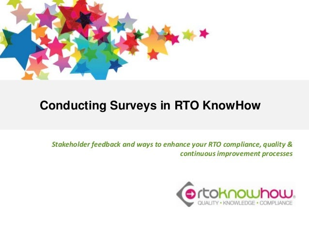 Conducting Surveys in RTO KnowHow Stakeholder feedback and ways to enhance your RTO compliance, quality & continuous impro...