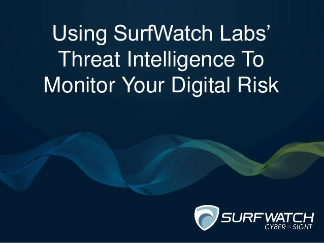 Using SurfWatch Labs' Threat Intelligence To Monitor Your Digital Risk