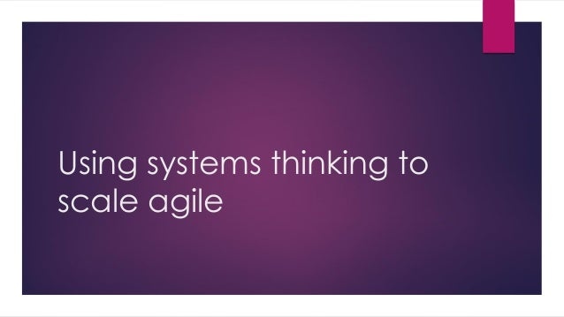 Using systems thinking to scale agile