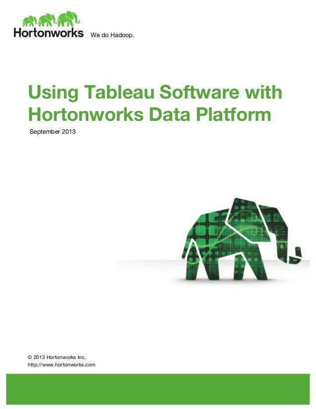We do Hadoop.          Using Tableau Software with Hortonworks Data Platform September 2013               ...