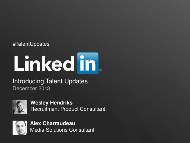 #TalentUpdates  Introducing Talent Updates December 2013 Wesley Hendriks Recruitment Product Consultant Alex Charraudeau M...