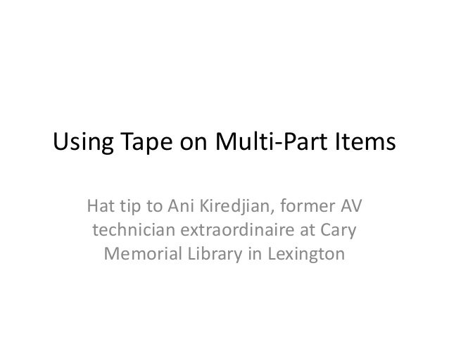 Using Tape on Multi-Part Items Hat tip to Ani Kiredjian, former AV technician extraordinaire at Cary Memorial Library in L...