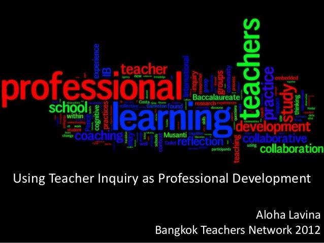 Using Teacher Inquiry as Professional Development                                         Aloha Lavina                    ...
