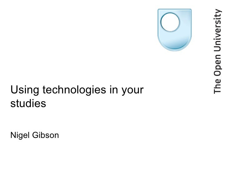 Using technologies in your studies Nigel Gibson