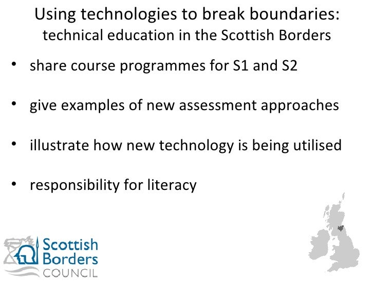 Using technologies to break boundaries:  technical education in the Scottish Borders <ul><li>share course programmes for S...