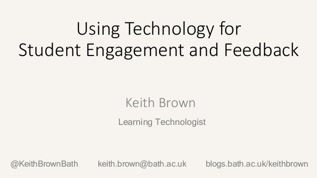 Keith Brown Learning Technologist Using Technology for Student Engagement and Feedback @KeithBrownBath blogs.bath.ac.uk/ke...