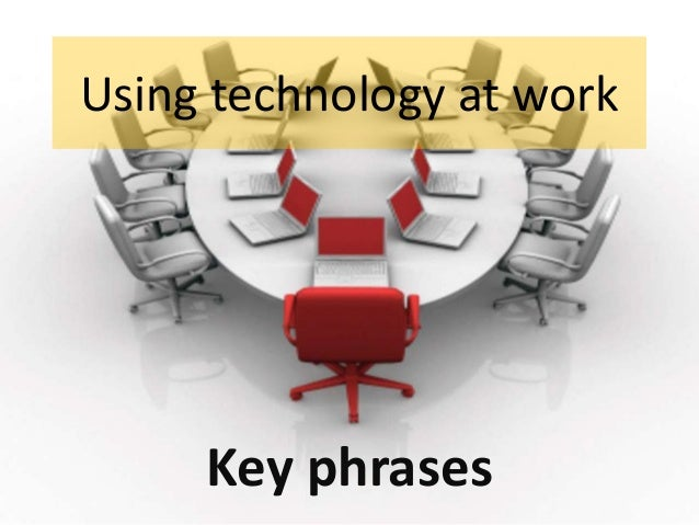 Using technology at work  Key phrases