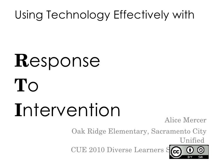 Using Technology Effectively with  R esponse T o I ntervention Alice Mercer Oak Ridge Elementary, Sacramento City Unified ...