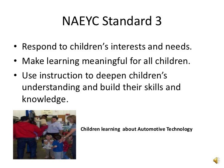 naeyc standards Standards, programs submitting reports must use the 2010 naeyc standards   report form that includes responses to both the naeyc and cec standards.