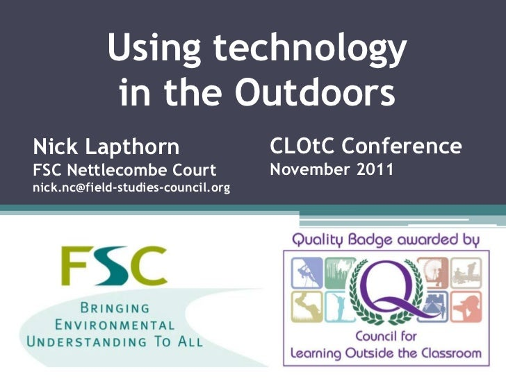 Using technology            in the OutdoorsNick Lapthorn                       CLOtC ConferenceFSC Nettlecombe Court      ...