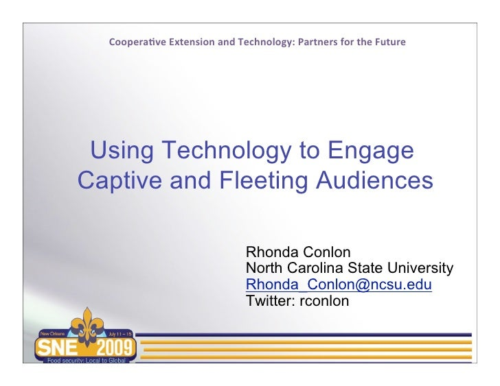 Coopera'veExtensionandTechnology:PartnersfortheFuture      Using Technology to Engage Captive and Fleeting Audience...