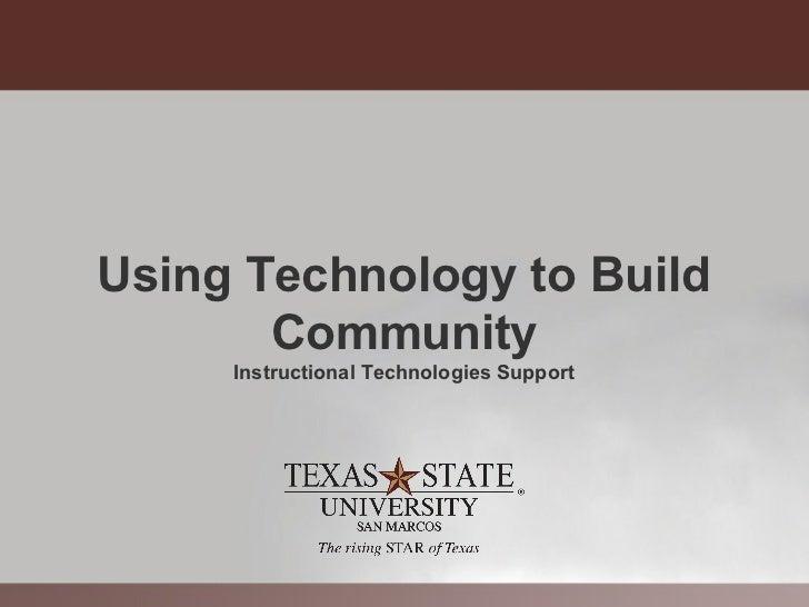 Using Technology to Build       Community     Instructional Technologies Support