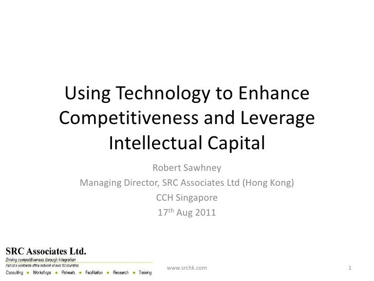 Using Technology to EnhanceCompetitiveness and Leverage     Intellectual Capital                  Robert Sawhney  Managing...