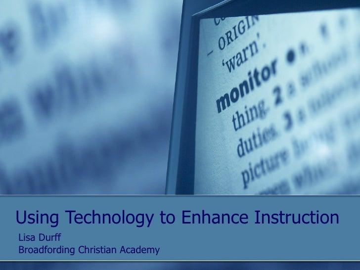 Using Technology to Enhance Instruction Lisa Durff Broadfording Christian Academy