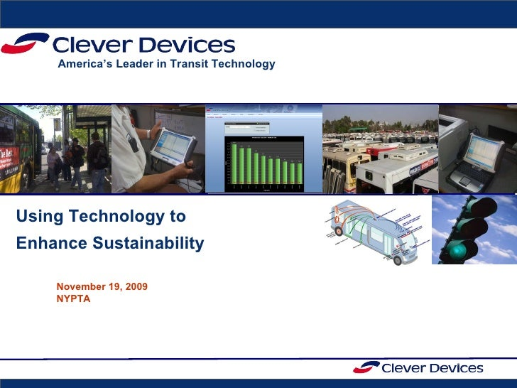 Using Technology to  Enhance Sustainability ©2009 CLEVER DEVICES, INC. PRIVILEGED & CONFIDENTIAL November 19, 2009 NYPTA A...