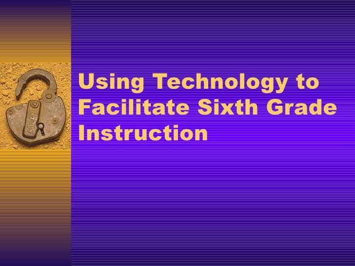 Using Technology to Facilitate Sixth Grade Instruction