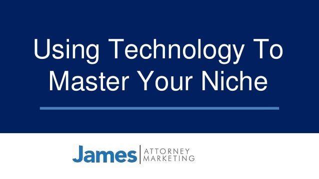 Using Technology To Master Your Niche