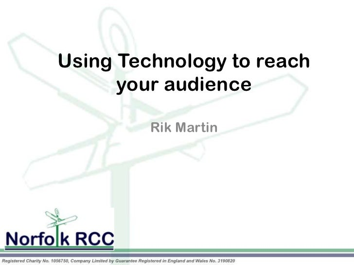 Using Technology to reach      your audience         Rik Martin