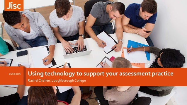 Using technology to support your assessment practice RachelChallen, LoughboroughCollege 20/10/2016 1