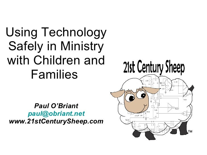 Using Technology Safely in Ministry with Children and Families  Paul O'Briant [email_address] www.21stCenturySheep.com