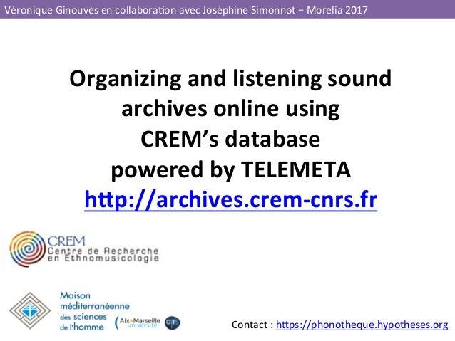 VéroniqueGinouvèsencollabora3onavecJoséphineSimonnot–Morelia2017 Organizingandlisteningsound archivesonline...