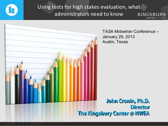 Using tests for high stakes evaluation, what       administrators need to know                           TASA Midwinter Co...