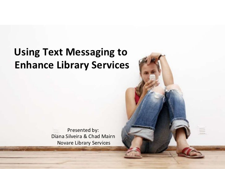 Using Text Messaging toEnhance Library Services<br />Presented by:<br />Diana Silveira & Chad Mairn<br />Novare Library...