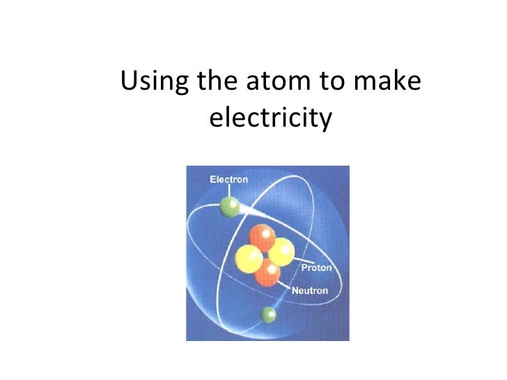 Using the atom to make electricity