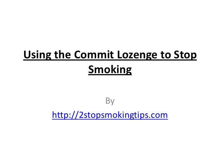 Using the Commit Lozenge to Stop            Smoking                  By     http://2stopsmokingtips.com