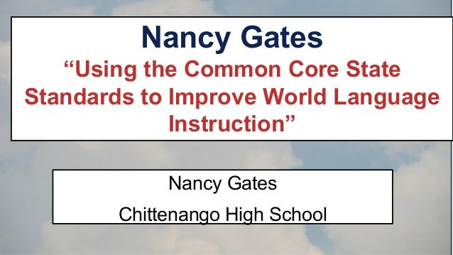 "Nancy Gates ""Using the Common Core State Standards to Improve World Language Instruction"" Nancy Gates Chittenango High Sch..."