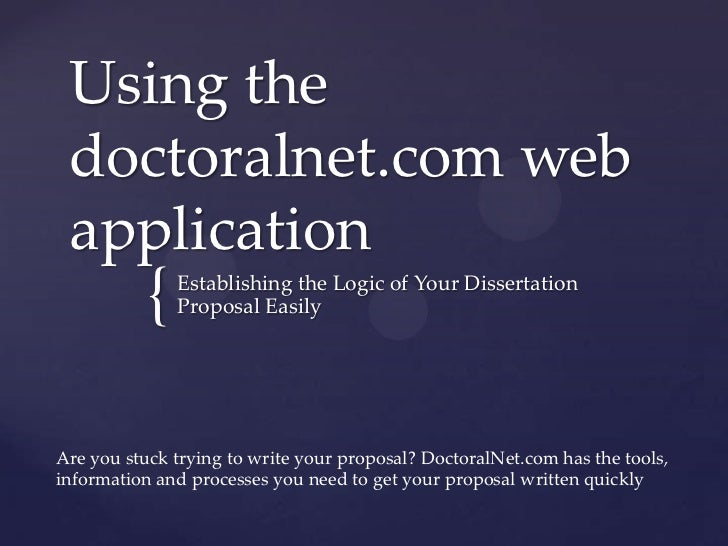 Using the doctoralnet.com web application<br />Establishing the Logic of Your Dissertation Proposal Easily<br />Are you st...