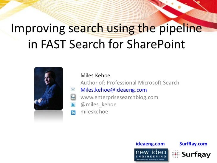 Improving search using the pipeline  in FAST Search for SharePoint            Miles Kehoe            Author of: Profession...